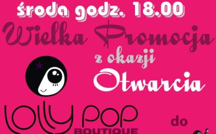 Nowa lokalizacja i wielka promocja otwarcie Lolly Pop Boutique